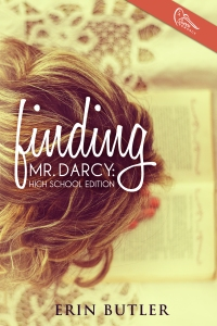 Finding Mr. Darcy- High School Edition by Erin Butler